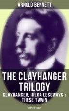 The Clayhanger Trilogy: Clayhanger, Hilda Lessways & These Twain (Complete Edition) (ebook)