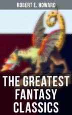 The Greatest Fantasy Classics of Robert E. Howard (ebook)