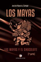 Los mayas. Los mayas  y el chocolate. 1ª parte (ebook)