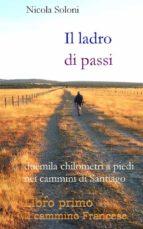 Il ladro di passi. Libro primo. Il cammino Francese (ebook)