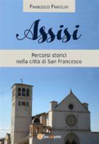 Assisi -  Percorsi storici nella città di san Francesco (ebook)