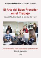 EL ARTE DEL BUEN PROCEDER EN EL TRABAJO - GUÍA PRÁCTICA PARA LA GENTE DE HOY