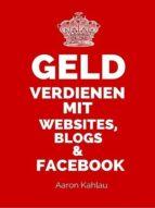GELD VERDIENEN MIT WEBSITES, BLOGS & FACEBOOK