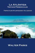 La Atlántida Testigos Presenciales  Parte Ii Los Atlanteanos Y Su Legado (ebook)