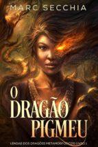 O Dragão Pigmeu - Lendas Dos Dragões Metamorfósicos Livro 1 (ebook)