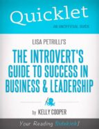 QUICKLET ON LISA PETRILLI'S THE INTROVERT'S GUIDE TO SUCCESS IN BUSINESS AND LEADERSHIP