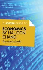 A JOOSR GUIDE TO... ECONOMICS BY HA-JOON CHANG