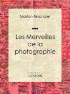 Les Merveilles de la photographie (ebook)