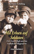 Mit Erbsen auf Soldaten - Eine Freundschaft zwischen Fußball und Fliegeralarm (ebook)