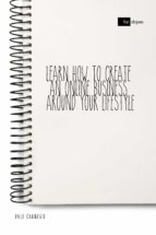LEARN HOW TO CREATE AN ONLINE BUSINESS AROUND YOUR LIFESTYLE