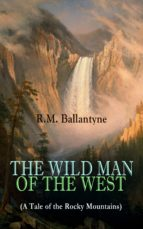 THE WILD MAN OF THE WEST (A Tale of the Rocky Mountains) (ebook)