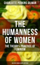 THE HUMANNESS OF WOMEN: The Theory & Practice of Feminism (Including Various Essays & Sketches) (ebook)