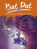 El retorno del pirata Dientedeoro (Serie Bat Pat 43) (ebook)