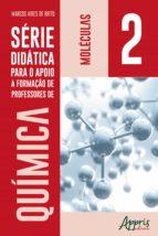 SÉRIE DIDÁTICA PARA O APOIO A FORMAÇÃO DE PROFESSORES DE QUÍMICA: VOLUME 2: MOLÉCULAS