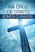 Na cruz de Cristo somos curados (ebook)