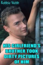His Girlfriend's Brother Took Dirty Pictures Of Him (ebook)
