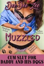 Muzzled (Cum Slut for Daddy and His Dogs 8): Daughter Incest Taboo Erotica Bestiality Bareback Gangbang Creampie (ebook)