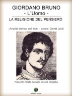 Giordano Bruno o La religione del pensiero - L'Uomo (ebook)