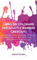 Libro Da Colorare Per Adulti E Bambini Cresciuti (ebook)