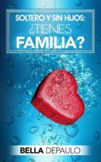 Soltero Y Sin Hijos: ¿tienes Familia?