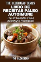 Livro De Receitas Paleo Autoimune -Top 30 Receitas Paleo Autoimune Reveladas (ebook)