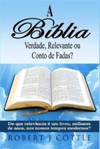 A Bíblia Verdade, Relevante Ou Conto De Fadas? (ebook)