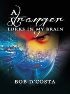 A STRANGER LURKS IN MY BRAIN