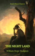 The Night Land (Best Navigation, Active TOC) (Prometheus Classics) (ebook)