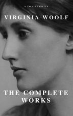 Virginia Woolf: The Complete Works (A to Z Classics) (ebook)