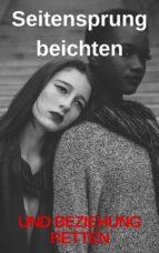 Seitensprung beichten und Beziehung retten (ebook)