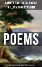 Poems by Samuel Taylor Coleridge and William Wordsworth (Including Their Thoughts On Poetry Principles and Secrets) (ebook)