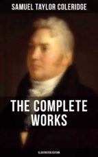 THE COMPLETE WORKS OF SAMUEL TAYLOR COLERIDGE (Illustrated Edition) (ebook)
