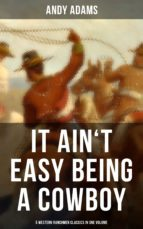 It Ain't Easy Being A Cowboy – 5 Western Ranchmen Classics in One Volume (ebook)