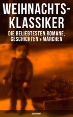 Weihnachts-Klassiker: Die beliebtesten Romane, Geschichten & Märchen (Illustriert) (ebook)