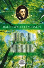 ESSAYS OF RALPH WALDO EMERSON - POETRY AND IMAGINATION
