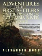Adventures of the First Settlers on the Oregon or Columbia River, 1810-1813 (ebook)
