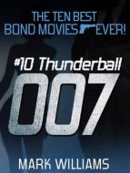 The Ten Best Bond Movies...Ever!  #10 Thunderball (ebook)