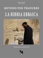 Metodo per imparare a tradurre la Bibbia Ebraica (ebook)