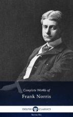 Delphi Complete Works of Frank Norris (Illustrated) (ebook)