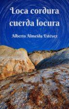 LOCA CORDURA CUERDA LOCURA (ebook)