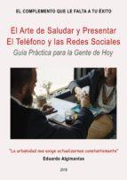 EL ARTE DE SALUDAR Y PRESENTAR. EL TELÉFONO Y LAS REDES SOCIALES. - GUÍA PRÁCTICA PARA LA GENTE DE HOY