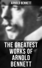 THE GREATEST WORKS OF ARNOLD BENNETT