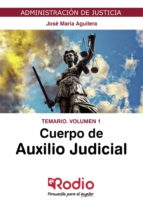CUERPO DE AUXILIO JUDICIAL. TEMARIO. VOLUMEN 1