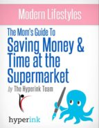 THE MOM'S GUIDE TO SAVING MONEY AND TIME AT THE SUPERMARKET