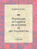 Physiologie et hygiène de la barbe et des moustaches (ebook)