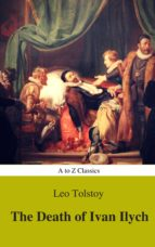 The Death of Ivan Ilych (Complete Version, Best Navigation, Active TOC) (A to Z Classics) (ebook)