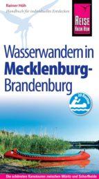Reise Know-How Mecklenburg / Brandenburg: Wasserwandern Die 20 schönsten Kanutouren zwischen Müritz und Schorfheide: Reiseführer für individuelles Entdecken (ebook)