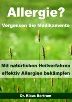 Allergie? Vergessen Sie Medikamente - Mit natürlichen Heilverfahren effektiv Allergien bekämpfen (ebook)