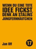 Wenn du eine tote Idee fickst, denk an Stalins Jungfernhäutchen (ebook)