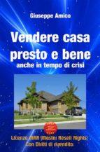 Vendere casa presto e bene - anche in tempo di crisi (Licenza MRR - Master Resell Rights con diritti di rivendita) (ebook)